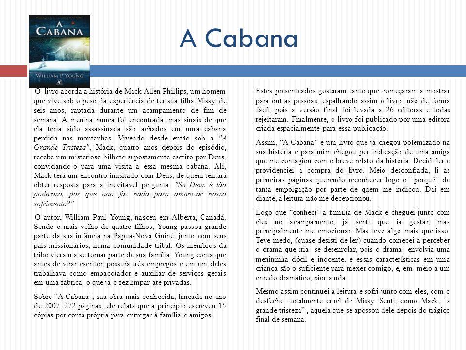 A Cabana O livro aborda a história de Mack Allen Phillips, um homem que vive sob o peso da experiência de ter sua filha Missy, de seis anos, raptada d