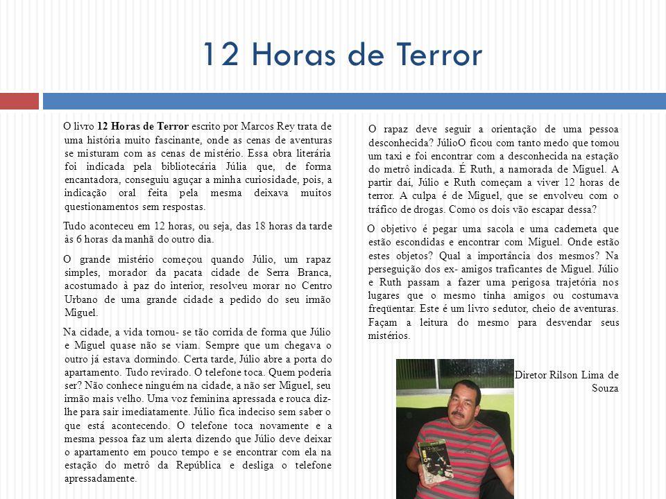 12 Horas de Terror O livro 12 Horas de Terror escrito por Marcos Rey trata de uma história muito fascinante, onde as cenas de aventuras se misturam co