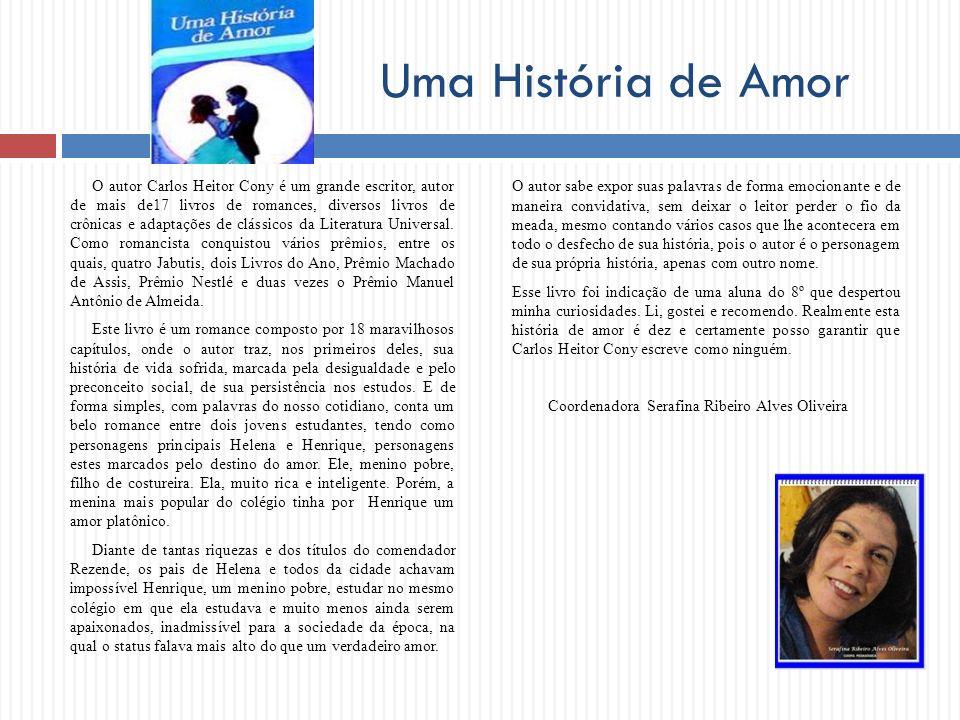 Uma História de Amor O autor Carlos Heitor Cony é um grande escritor, autor de mais de17 livros de romances, diversos livros de crônicas e adaptações