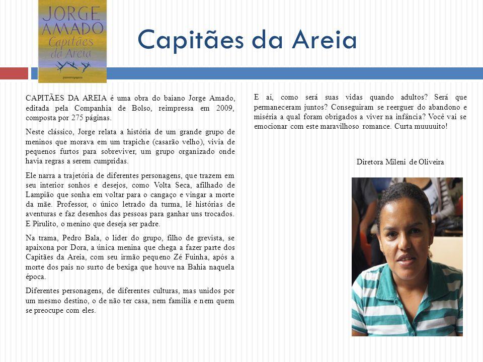 Capitães da Areia CAPITÃES DA AREIA é uma obra do baiano Jorge Amado, editada pela Companhia de Bolso, reimpressa em 2009, composta por 275 páginas. N
