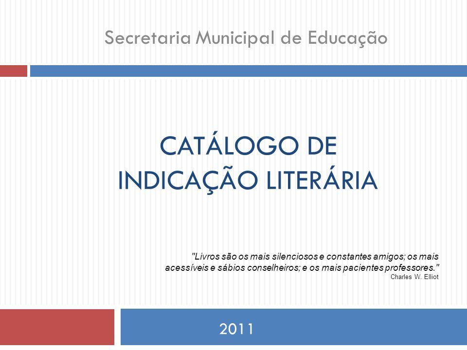 CATÁLOGO DE INDICAÇÃO LITERÁRIA 2011 Secretaria Municipal de Educação