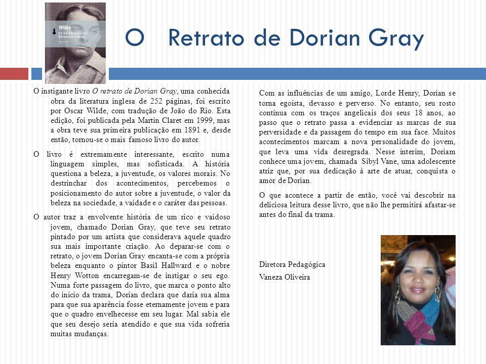 O Retrato de Dorian Gray O instigante livro O retrato de Dorian Gray, uma conhecida obra da literatura inglesa de 252 páginas, foi escrito por Oscar W