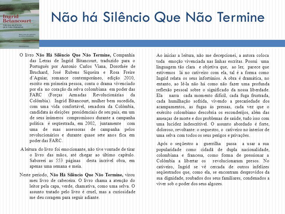 Não há Silêncio Que Não Termine O livro Não Há Silêncio Que Não Termine, Companhia das Letras de Ingrid Bitancourt, traduzido para o Português por Ant