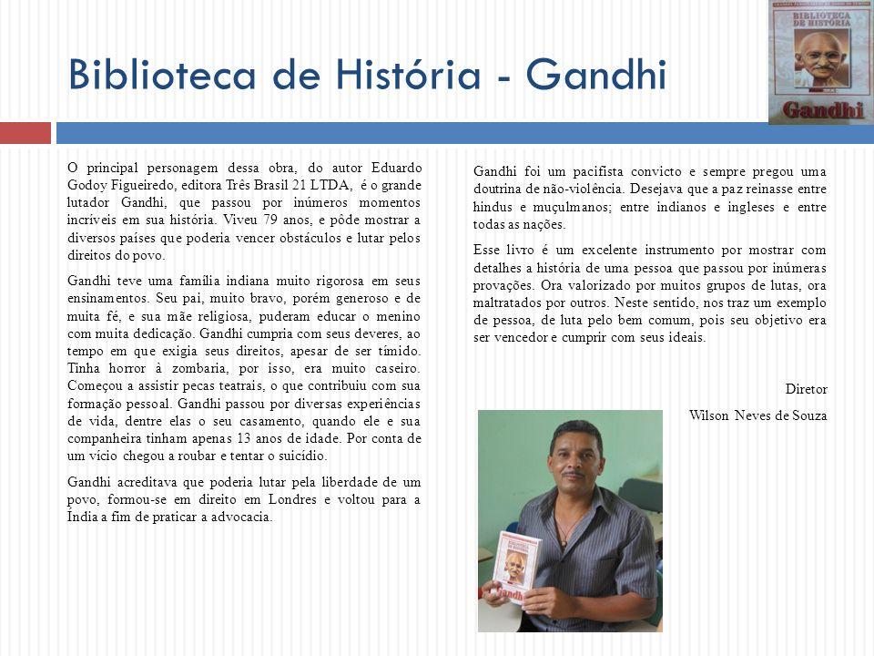 Biblioteca de História - Gandhi O principal personagem dessa obra, do autor Eduardo Godoy Figueiredo, editora Três Brasil 21 LTDA, é o grande lutador