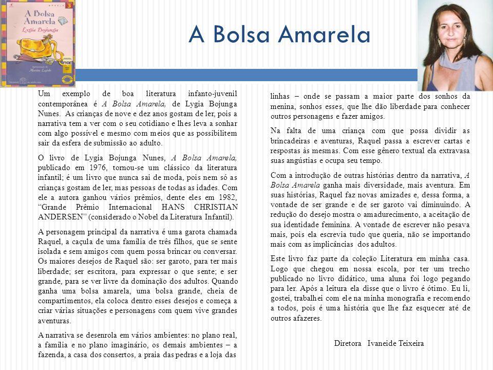 A Bolsa Amarela Um exemplo de boa literatura infanto-juvenil contemporânea é A Bolsa Amarela, de Lygia Bojunga Nunes. As crianças de nove e dez anos g