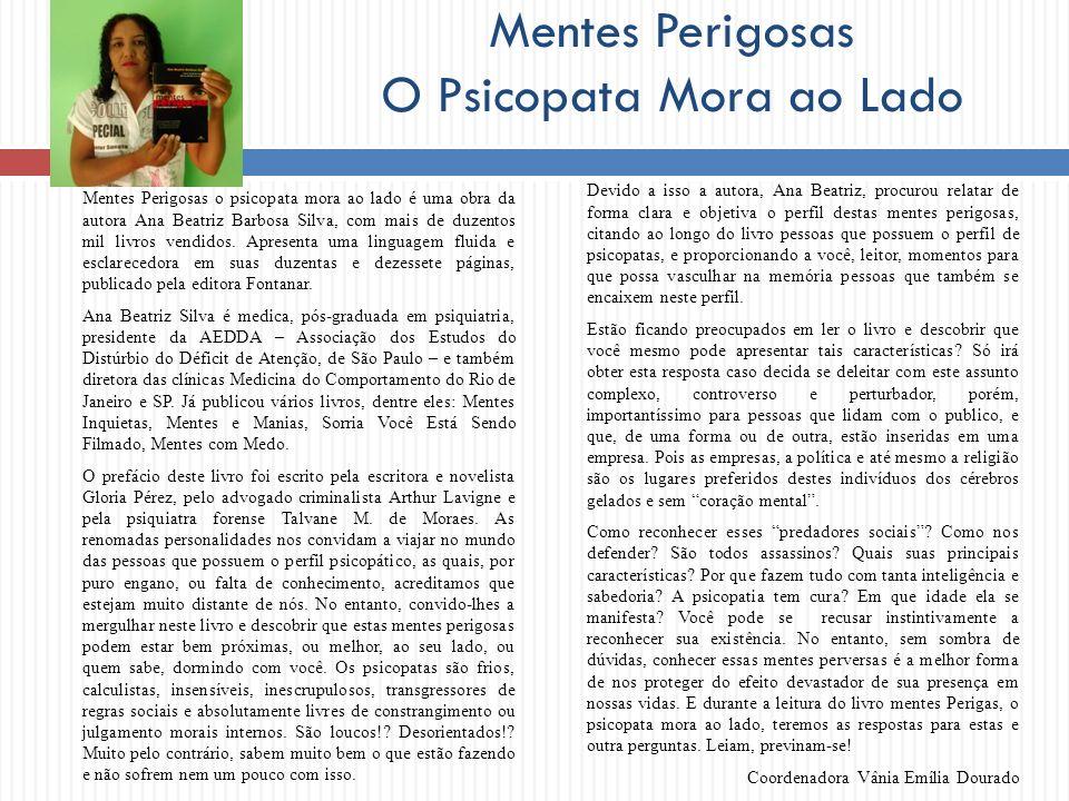 Mentes Perigosas O Psicopata Mora ao Lado Mentes Perigosas o psicopata mora ao lado é uma obra da autora Ana Beatriz Barbosa Silva, com mais de duzent