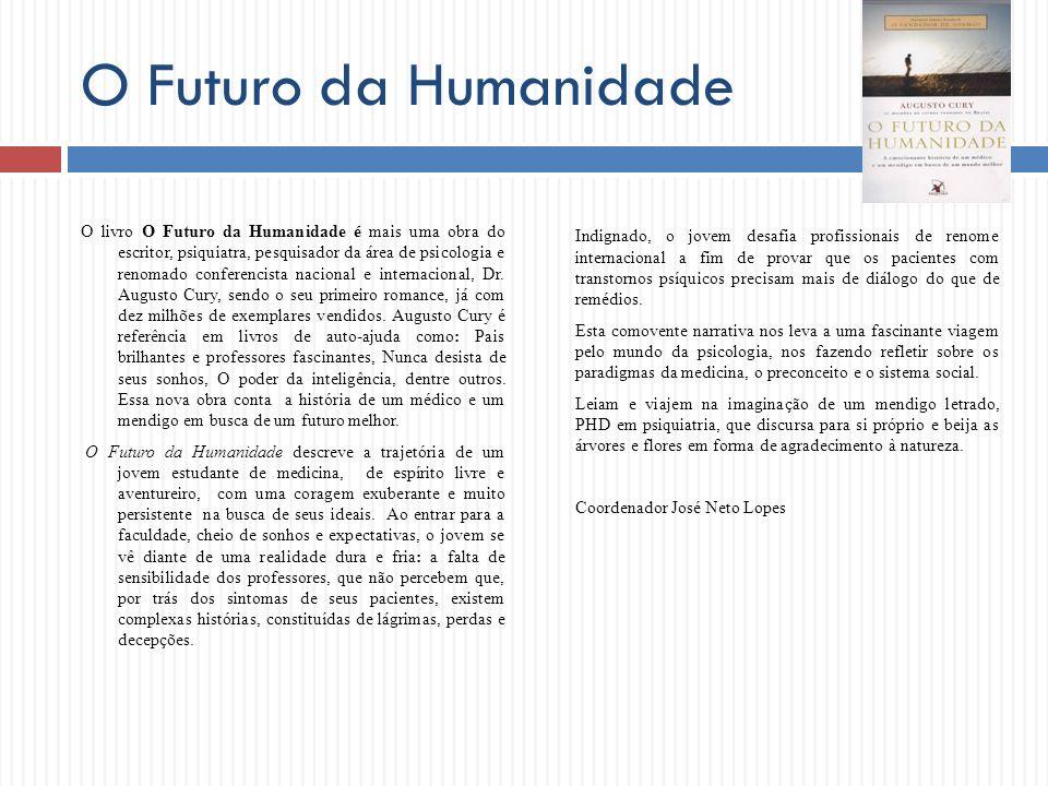 O Futuro da Humanidade O livro O Futuro da Humanidade é mais uma obra do escritor, psiquiatra, pesquisador da área de psicologia e renomado conferenci
