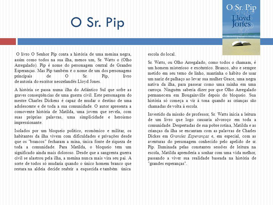 O Sr. Pip O livro O Senhor Pip conta a história de uma menina negra, assim como todos na sua ilha, menos um, Sr. Watts o (Olho Arregalado). Pip é nome