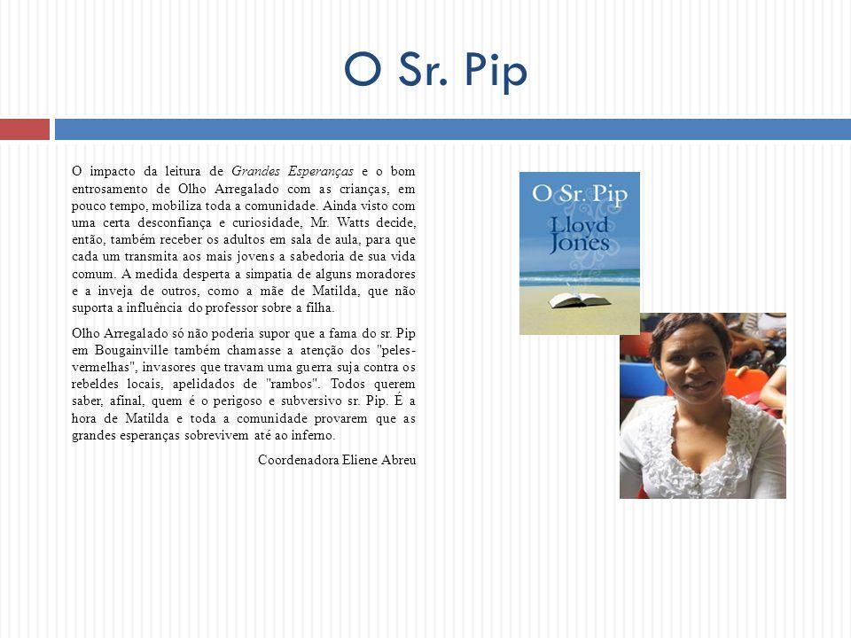 O Sr. Pip O impacto da leitura de Grandes Esperanças e o bom entrosamento de Olho Arregalado com as crianças, em pouco tempo, mobiliza toda a comunida