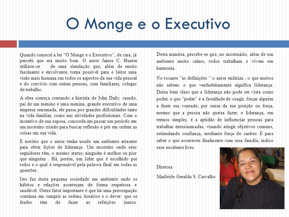 O Monge e o Executivo Quando comecei a ler O Monge e o Executivo, de cara, já percebi que era muito bom. O autor James C. Hunter utilizou-se de uma si
