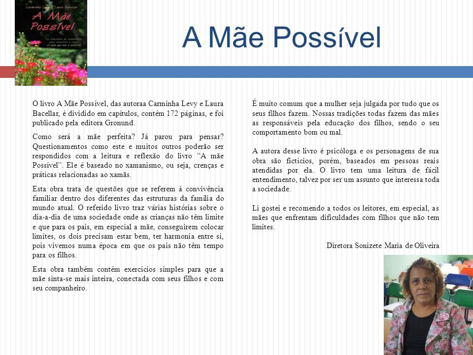 A Mãe Poss í vel O livro A Mãe Possível, das autoraa Carminha Levy e Laura Bacellar, é dividido em capítulos, contém 172 páginas, e foi publicado pela