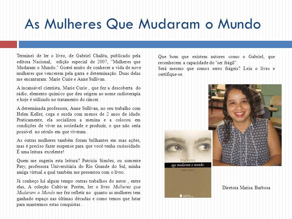As Mulheres Que Mudaram o Mundo Terminei de ler o livro, de Gabriel Chalita, publicado pela editora Nacional, edição especial de 2007, Mulheres que Mu