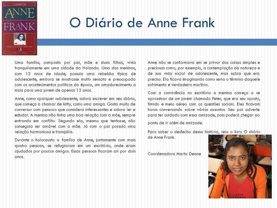 O Diário de Anne Frank Uma família, composta por pai, mãe e duas filhas, vivia tranquilamente em uma cidade da Holanda. Uma das meninas, com 13 anos d