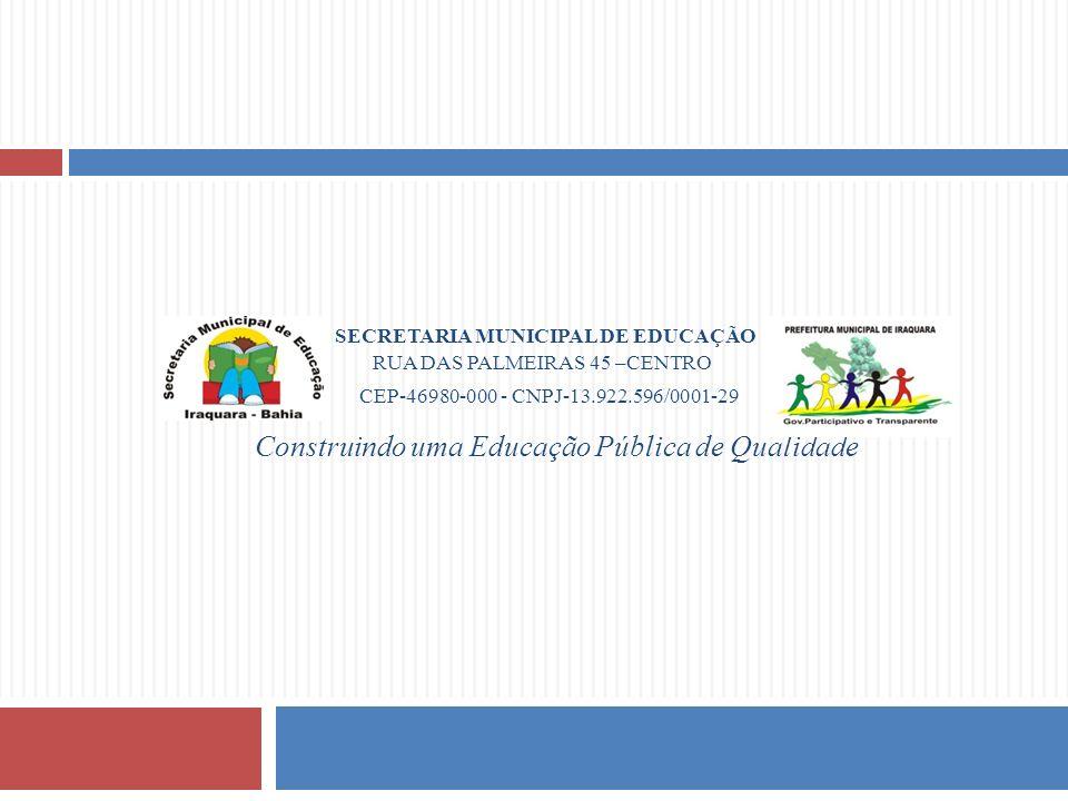 SECRETARIA MUNICIPAL DE EDUCAÇÃO RUA DAS PALMEIRAS 45 –CENTRO CEP-46980-000 - CNPJ-13.922.596/0001-29 Construindo uma Educação Pública de Qualidade