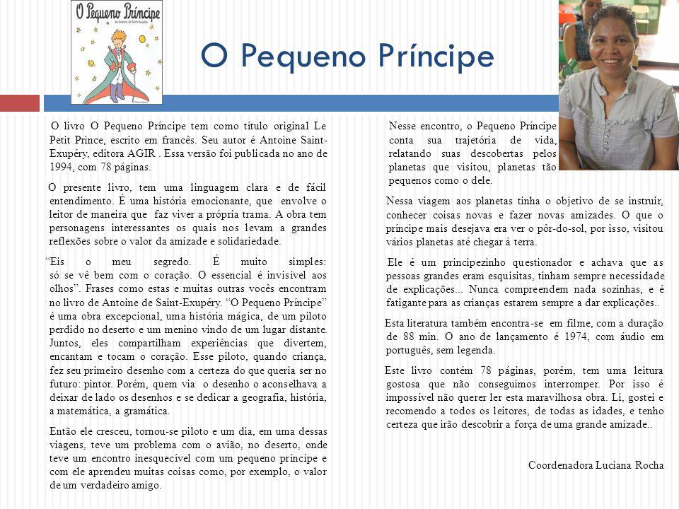 O Pequeno Príncipe O livro O Pequeno Príncipe tem como título original Le Petit Prince, escrito em francês. Seu autor é Antoine Saint- Exupéry, editor