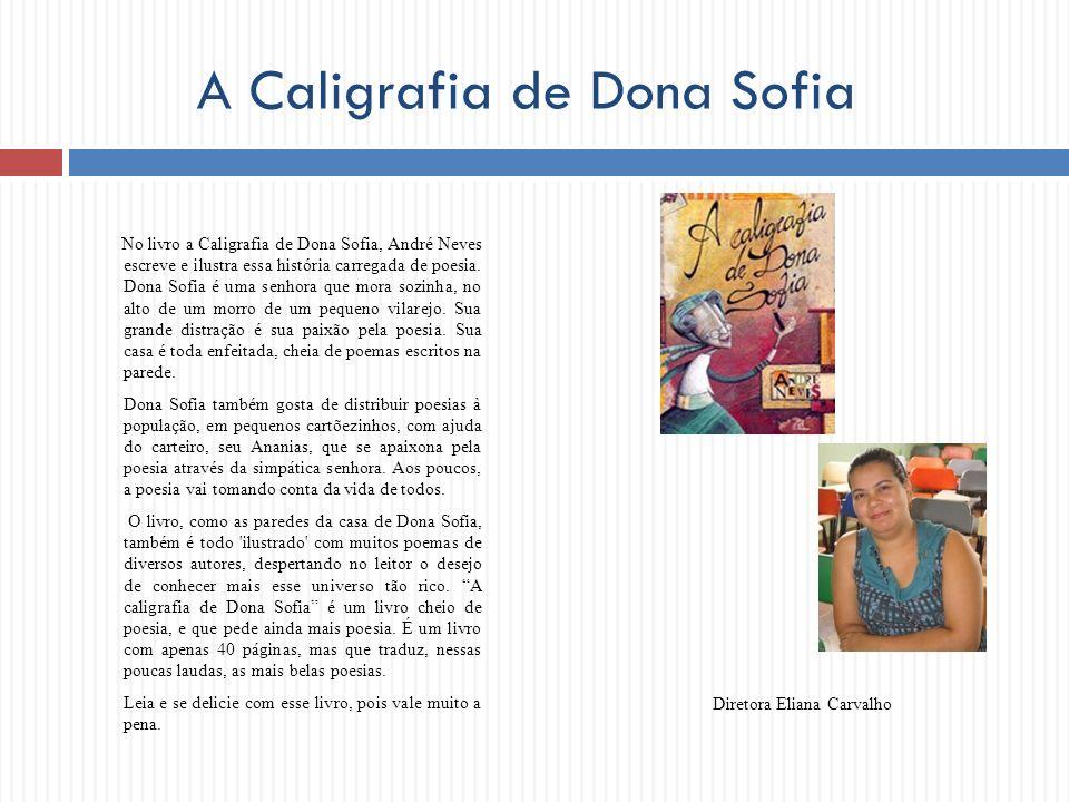 A Caligrafia de Dona Sofia No livro a Caligrafia de Dona Sofia, André Neves escreve e ilustra essa história carregada de poesia. Dona Sofia é uma senh