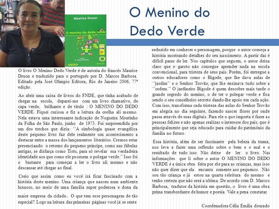 O Menino do Dedo Verde O livro O Menino Dedo Verde é de autoria do francês Maurice Druon e traduzido para o português por D. Marcos Barbosa. Editado p