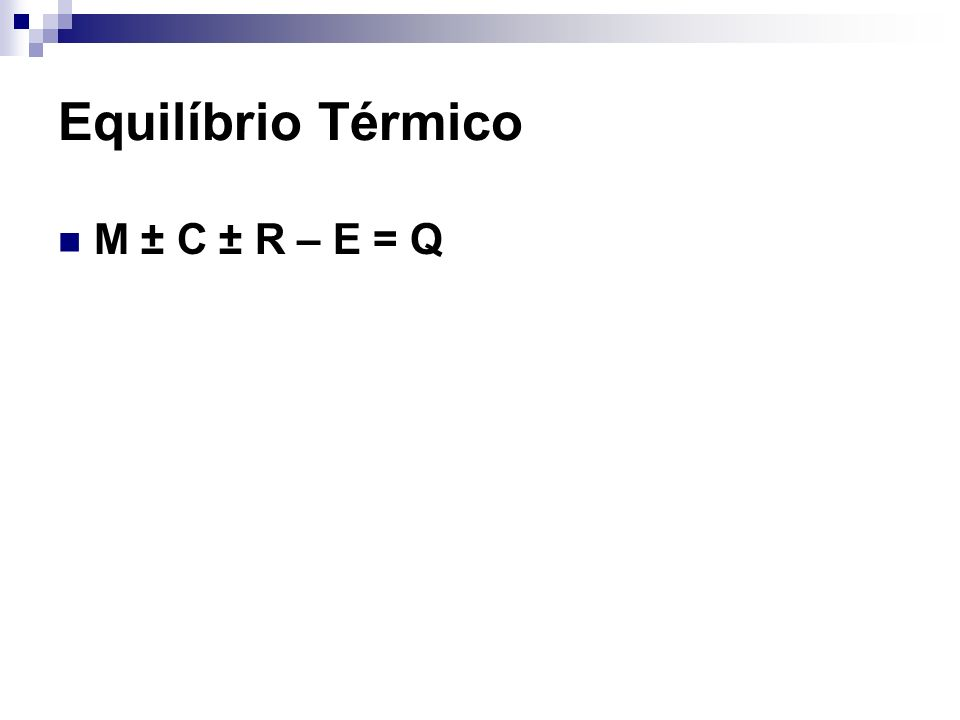 Equilíbrio Térmico M ± C ± R – E = Q