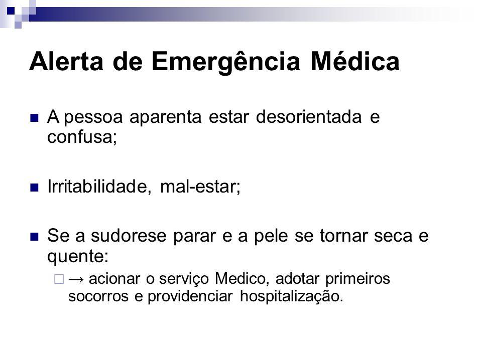 Alerta de Emergência Médica A pessoa aparenta estar desorientada e confusa; Irritabilidade, mal-estar; Se a sudorese parar e a pele se tornar seca e q