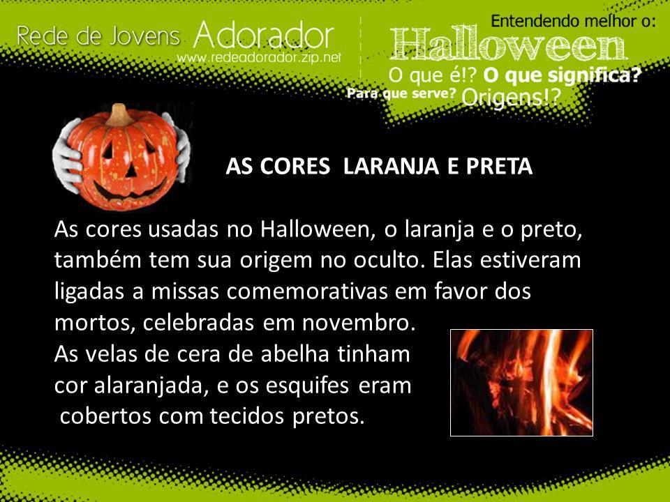 AS CORES LARANJA E PRETA As cores usadas no Halloween, o laranja e o preto, também tem sua origem no oculto. Elas estiveram ligadas a missas comemorat