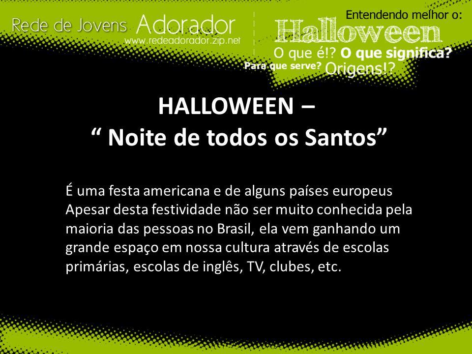 HALLOWEEN – Noite de todos os Santos É uma festa americana e de alguns países europeus Apesar desta festividade não ser muito conhecida pela maioria d