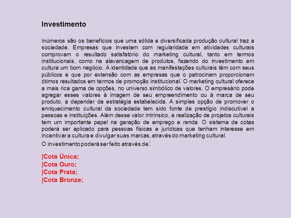 Investimento Inúmeros são os benefícios que uma sólida e diversificada produção cultural traz a sociedade. Empresas que investem com regularidade em a