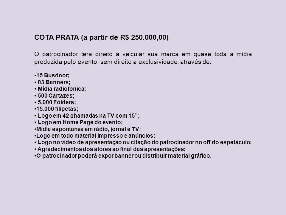 COTA PRATA (a partir de R$ 250.000,00) O patrocinador terá direito à veicular sua marca em quase toda a mídia produzida pelo evento, sem direito a exc