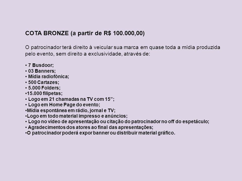 COTA BRONZE (a partir de R$ 100.000,00) O patrocinador terá direito à veicular sua marca em quase toda a mídia produzida pelo evento, sem direito a ex