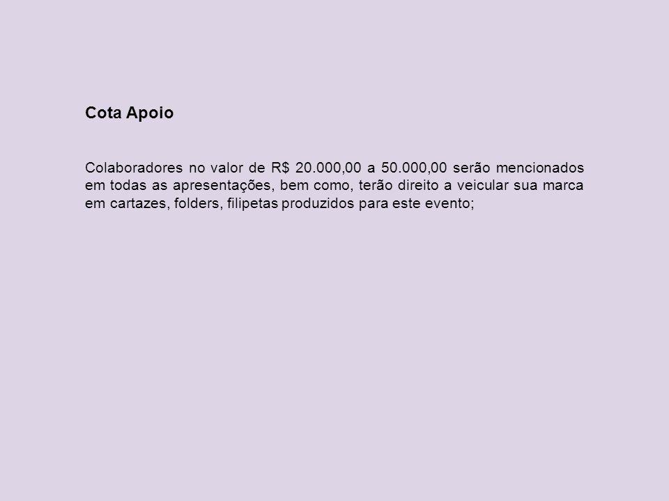 Cota Apoio Colaboradores no valor de R$ 20.000,00 a 50.000,00 serão mencionados em todas as apresentações, bem como, terão direito a veicular sua marc