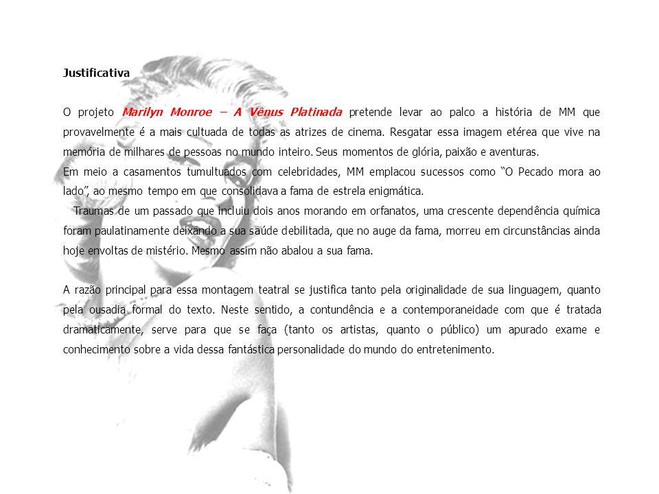 Justificativa O projeto Marilyn Monroe – A Vênus Platinada pretende levar ao palco a história de MM que provavelmente é a mais cultuada de todas as at