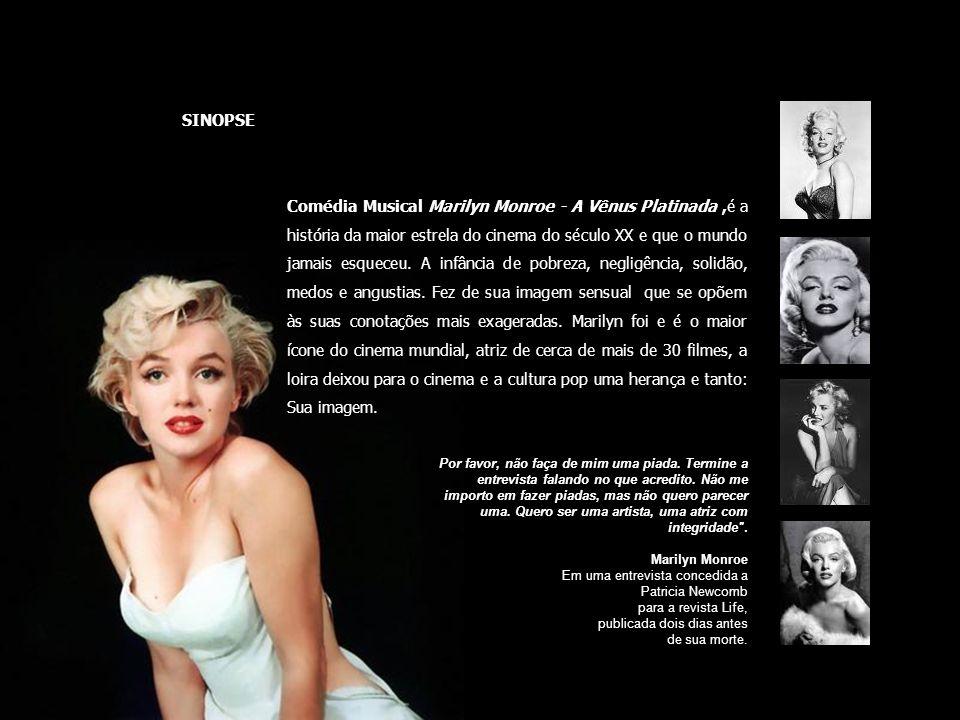 Sinopse SINOPSE Comédia Musical Marilyn Monroe - A Vênus Platinada,é a história da maior estrela do cinema do século XX e que o mundo jamais esqueceu.