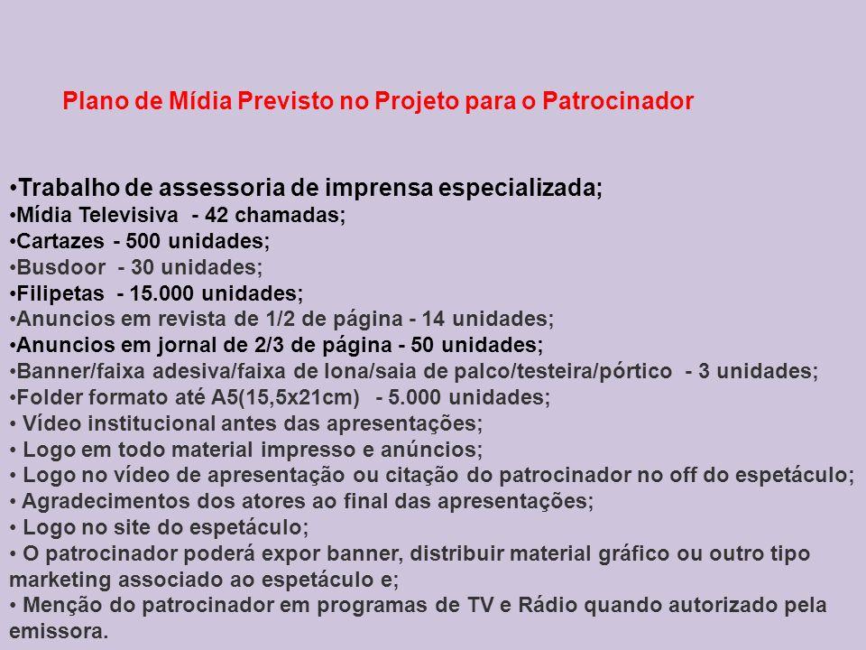 Plano de Mídia Previsto no Projeto para o Patrocinador Trabalho de assessoria de imprensa especializada; Mídia Televisiva - 42 chamadas; Cartazes - 50