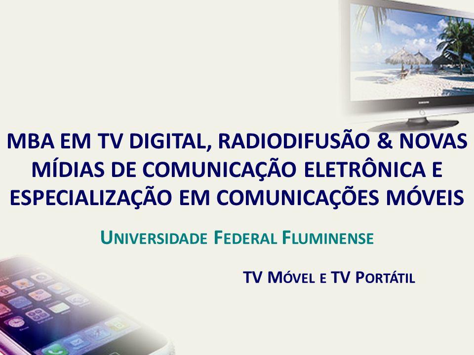 TV M ÓVEL E TV P ORTÁTIL MBA EM TV DIGITAL, RADIODIFUSÃO & NOVAS MÍDIAS DE COMUNICAÇÃO ELETRÔNICA E ESPECIALIZAÇÃO EM COMUNICAÇÕES MÓVEIS U NIVERSIDADE F EDERAL F LUMINENSE