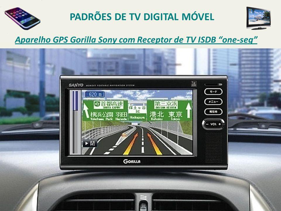 Aparelho GPS Gorilla Sony com Receptor de TV ISDB one-seg PADRÕES DE TV DIGITAL MÓVEL