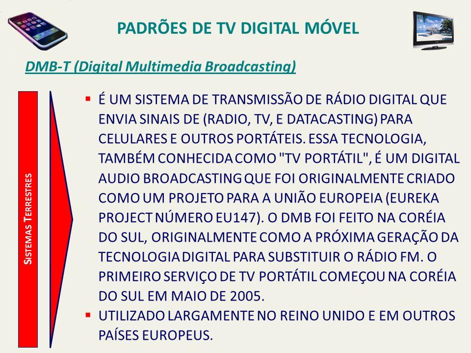 S ISTEMAS T ERRESTRES DMB-T (Digital Multimedia Broadcasting) É UM SISTEMA DE TRANSMISSÃO DE RÁDIO DIGITAL QUE ENVIA SINAIS DE (RADIO, TV, E DATACASTING) PARA CELULARES E OUTROS PORTÁTEIS.