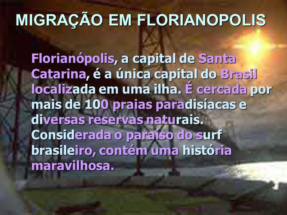 MIGRAÇÃO EM FLORIANOPOLIS Florianópolis, a capital de Santa Catarina, é a única capital do Brasil localizada em uma ilha. É cercada por mais de 100 pr