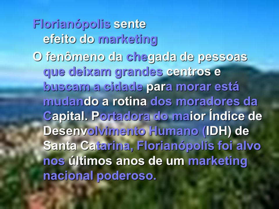 Florianópolis sente efeito do marketing O fenômeno da chegada de pessoas que deixam grandes centros e buscam a cidade para morar está mudando a rotina