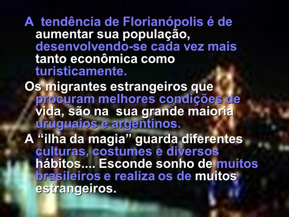 A tendência de Florianópolis é de aumentar sua população, desenvolvendo-se cada vez mais tanto econômica como turisticamente. Os migrantes estrangeiro