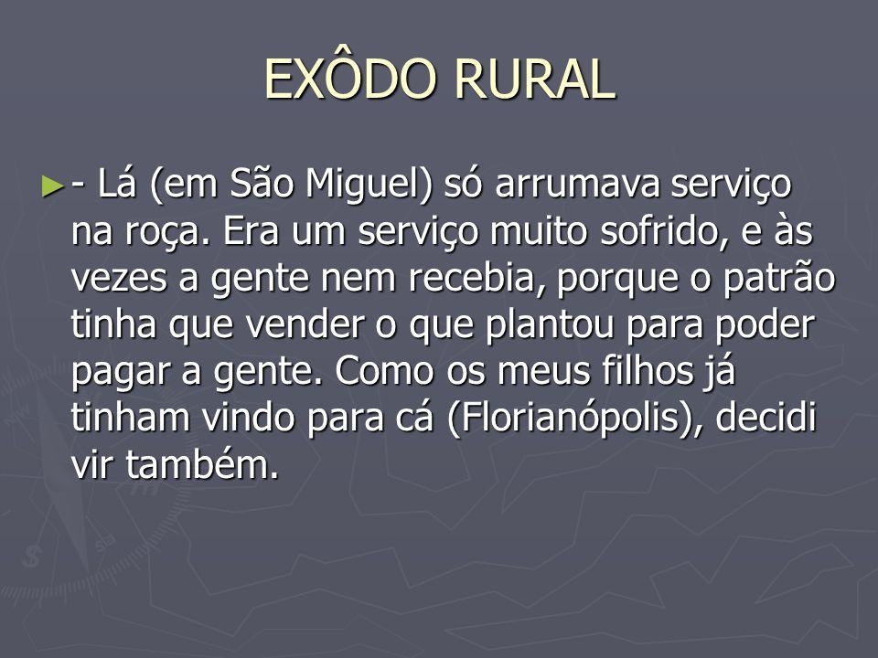 EXÔDO RURAL - Lá (em São Miguel) só arrumava serviço na roça. Era um serviço muito sofrido, e às vezes a gente nem recebia, porque o patrão tinha que