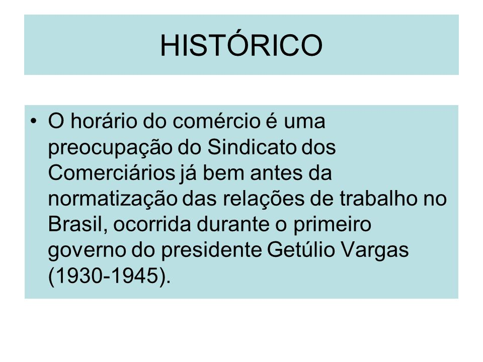 HISTÓRICO O horário do comércio é uma preocupação do Sindicato dos Comerciários já bem antes da normatização das relações de trabalho no Brasil, ocorr