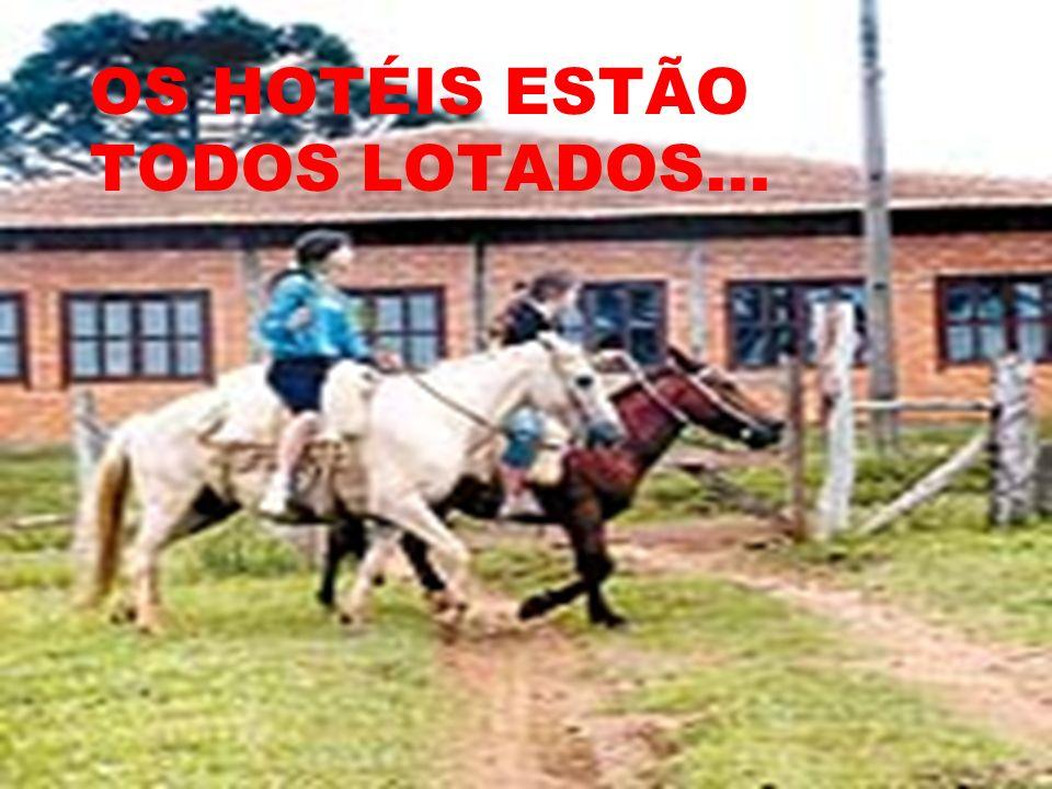 OS HOTÉIS ESTÃO TODOS LOTADOS...