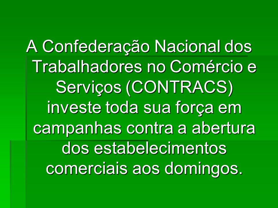 A Confederação Nacional dos Trabalhadores no Comércio e Serviços (CONTRACS) investe toda sua força em campanhas contra a abertura dos estabelecimentos