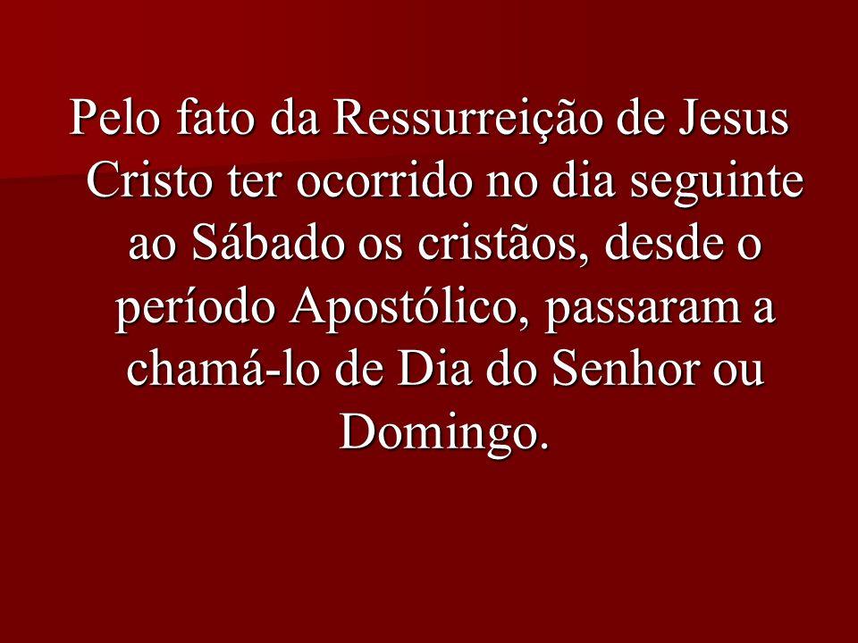 Pelo fato da Ressurreição de Jesus Cristo ter ocorrido no dia seguinte ao Sábado os cristãos, desde o período Apostólico, passaram a chamá-lo de Dia d