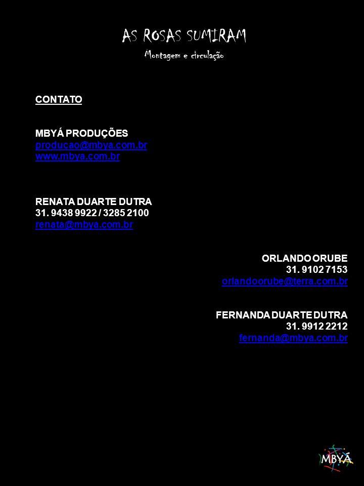AS ROSAS SUMIRAM Montagem e circulação CONTATO MBYÁ PRODUÇÕES producao@mbya.com.br www.mbya.com.br RENATA DUARTE DUTRA 31.