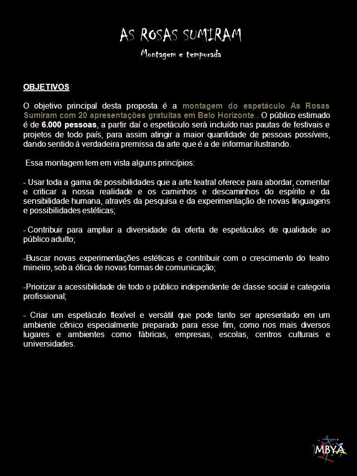 AS ROSAS SUMIRAM Montagem e temporada OBJETIVOS O objetivo principal desta proposta é a montagem do espetáculo As Rosas Sumiram com 20 apresentações gratuitas em Belo Horizonte.