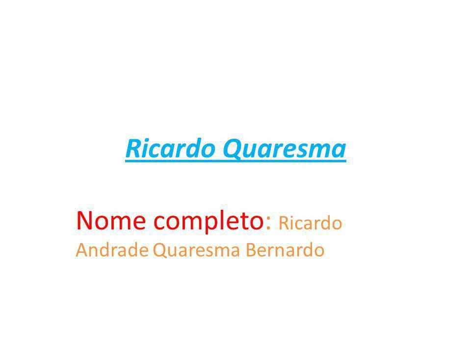 Ricardo Quaresma Nome completo: Ricardo Andrade Quaresma Bernardo