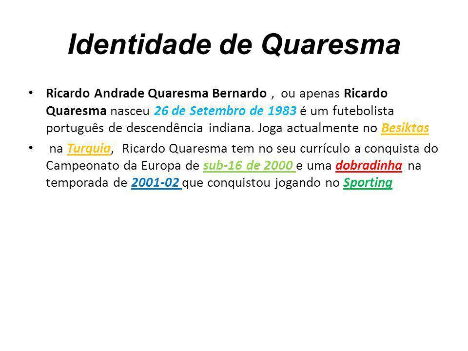 Identidade de Quaresma Ricardo Andrade Quaresma Bernardo, ou apenas Ricardo Quaresma nasceu 26 de Setembro de 1983 é um futebolista português de desce