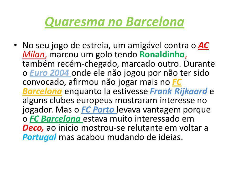 Quaresma no Barcelona No seu jogo de estreia, um amigável contra o AC Milan, marcou um golo tendo Ronaldinho, também recém-chegado, marcado outro. Dur