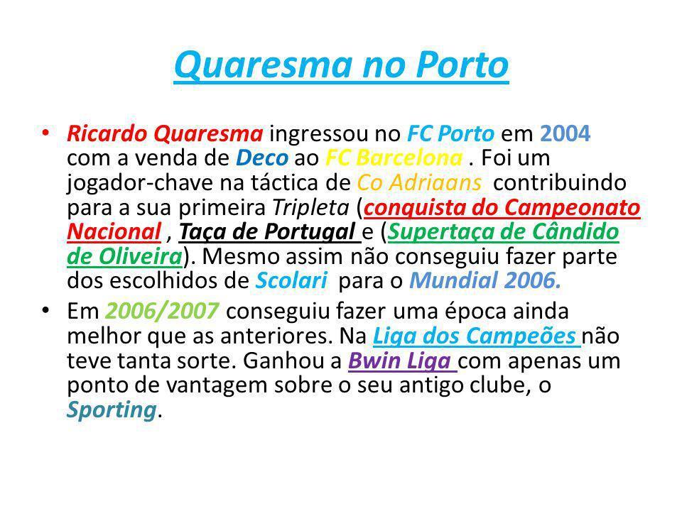 Quaresma no Porto Ricardo Quaresma ingressou no FC Porto em 2004 com a venda de Deco ao FC Barcelona. Foi um jogador-chave na táctica de Co Adriaans c
