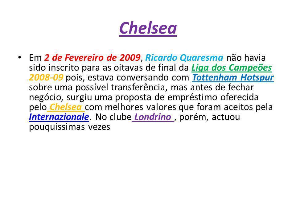 Chelsea Em 2 de Fevereiro de 2009, Ricardo Quaresma não havia sido inscrito para as oitavas de final da Liga dos Campeões 2008-09 pois, estava convers